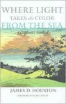 Where Light Takes Its Color from the Sea: A California Notebook - James D. Houston, Alan Cheuse