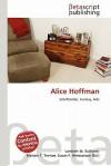 Alice Hoffman - Lambert M. Surhone, Mariam T. Tennoe, Susan F. Henssonow