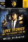 Love Stories Are Too Violent for Me: The Definitive Rerelease of the Cult Classic - Will Viharo