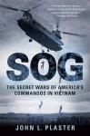 Sog: The Secret Wars of America's Commandos in Vietnam - John L. Plaster