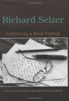 Letters to a Best Friend - Richard Selzer, Peter Josyph