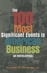 The 100 Most Significant Events in American Business: An Encyclopedia - Quentin R. Skrabec Jr.