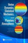 Vortex Dynamics, Statistical Mechanics, and Planetary Atmospheres - Chjan C. Lim, Xueru Ding, Joseph Nebus