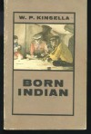 Born Indian - W.P. Kinsella