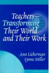 Teachers--Transforming Their World and Their Work - Ann Lieberman, Lynne Miller