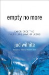 Empty No More: Experience the Fulfilling Love of Jesus - Jud Wilhite