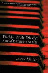 Diddy-Wah-Diddy: A Beale Street Suite - Corey Mesler