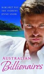 Australian Billionaires: With The Wealthy Australian's Proposal / The Billionaire Claims His Wife / Inherited By The Billionaire - Margaret Way, Amy Andrews, Jennie Adams
