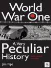 World War One, a Very Peculiar History - Jim Pipe
