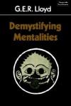 Demystifying Mentalities - Geoffrey E.R. Lloyd, G.E.R. Newman