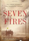 Seven Fires: The Urban Infernos that Reshaped America - Peter Charles Hoffer