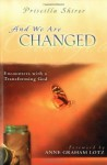 And We Are Changed: Encounters with a Transforming God - Priscilla Shirer, Anne Graham Lotz