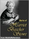 Works of Harriet Beecher Stowe - Harriet Beecher Stowe