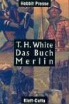 """Das Buch Merlin: Das unveröffentlichte fünfte Buch von """"König auf Camelot"""" - T.H. White, Irmela Brender"""
