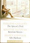 Of Love and Life: The Queen's Fool, Between Sisters, Safe Harbour - Philippa Gregory, Kristin Hannah, Janice Graham