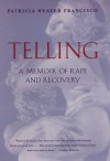 Telling: A Memoir of Rape and Recovery - Patricia Weaver Francisco