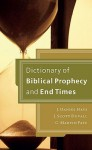 Dictionary of Biblical Prophecy and End Times - J. Daniel Hays, J. Scott Duvall, C. Marvin Pate