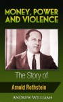 Money, Power and Violence - The Story of Arnold Rothstein - Andrew Williams