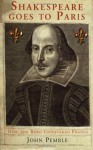 Shakespeare Goes to Paris: How the Bard Conquered France - John Pemble