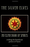 An Elfin Book of Spirits: Evoking the Beneficent Powers of Faerie - Silver Elves