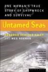 Untamed Seas: One Woman's True Story of Shipwreck and Survival - Deborah Scaling Kiley