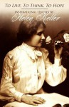 To Live, To Think, To Hope - Inspirational Quotes by Helen Keller - Helen Keller