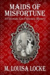 Maids of Misfortune (A Victorian San Francisco Mystery #1) - M. Louisa Locke