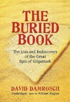 The Buried Book: The Loss and Rediscovery of the Great Epic of Gilgamesh - David Damrosch, William Hughes