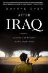After Iraq: Anarchy and Renewal in the Middle East - Gwynne Dyer