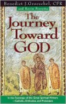 The Journey Toward God: In the Footsteps of the Great Spiritual Writers-Catholic, Protestant and Orthodox. - Benedict J. Groeschel, Kevin Perrotta, Kevin Perotta