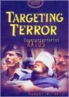 Targeting Terror: Counterterrorist Raids - Samuel M. Katz