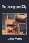 The Underground City: The Child Of The Cavern Or The Black Indies - Jules Verne