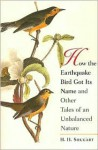 How the Earthquake Bird Got Its Name and Other Tales of an Unbalanced Nature - Herman H. Shugart