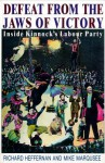 Defeat From The Jaws Of Victory: Inside Kinnock's Labour Party - Richard Heffernan, Mike Marqusee