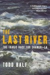 The Last River: The Tragic Race For Shangri La - Todd Balf