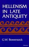 Hellenism in Late Antiquity - Glen Warren Bowersock