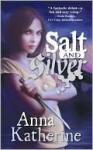 Salt and Silver - Anna Katherine