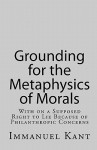 Grounding for the Metaphysics of Morals/On a Supposed Right to Lie Because of Philanthropic Concerns - Immanuel Kant