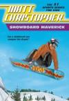 Snowboard Maverick: Can a skateboard pro conquer the slopes? (Matt Christopher Sports Classics) - Matt Christopher