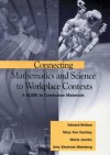 Connecting Mathematics and Science to Workplace Contexts: A Guide to Curriculum Materials - Amy Shulman Weinberg, Mary Ann Huntley, Gloria Jacobs