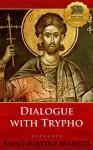 Dialogue with Trypho - Enhanced - St. Justin Martyr, Wyatt North, Marcus Dods, Bieber Publishing