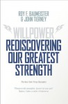 Willpower: Rediscovering Our Greatest Strength - Roy F. Baumeister, John Tierney