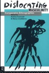 Dislocating Masculinity: Comparative Ethnographies (Male Orders) - Nancy Lindisfarne, Andrea Cornwall