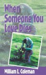 When Someone You Love Dies - William L. Coleman