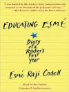 Educating Esme: Diary of a Teacher's First Year (MP3 Book) - Esmé Raji Codell