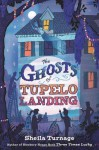 By Sheila Turnage The Ghosts of Tupelo Landing (First Edition) - Sheila Turnage
