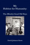 My Habitat for Humanity: The Mostly Good Old Days - David Rowe