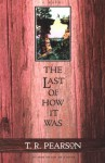The Last of How It Was: A Novel - T.R. Pearson