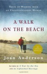 A Walk on the Beach: Tales of Wisdom From an Unconventional Woman - Joan Anderson