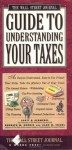 Wall Street Journal Guide to Understanding Your Taxes: An Easy-to-Understand, Easy-to-Use Primer That Takes the Mystery Out of Your Taxes - Kenneth M. Morris, Alan M. Siegel, Virginia B. Morris